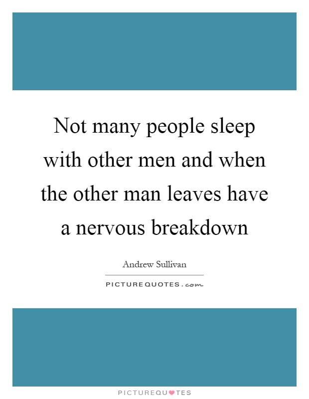 Not many people sleep with other men and when the other man leaves have a nervous breakdown Picture Quote #1