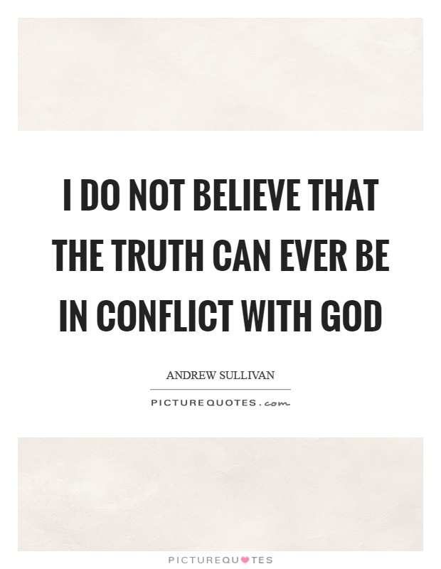 I do not believe that the truth can ever be in conflict with God Picture Quote #1