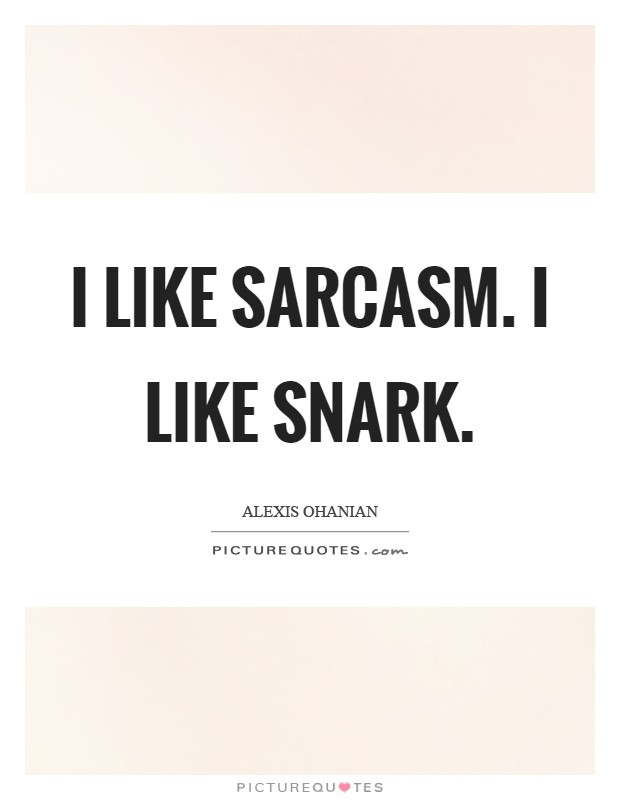 I like sarcasm. I like snark Picture Quote #1