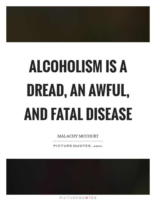 Alcoholism is a dread, an awful, and fatal disease Picture Quote #1