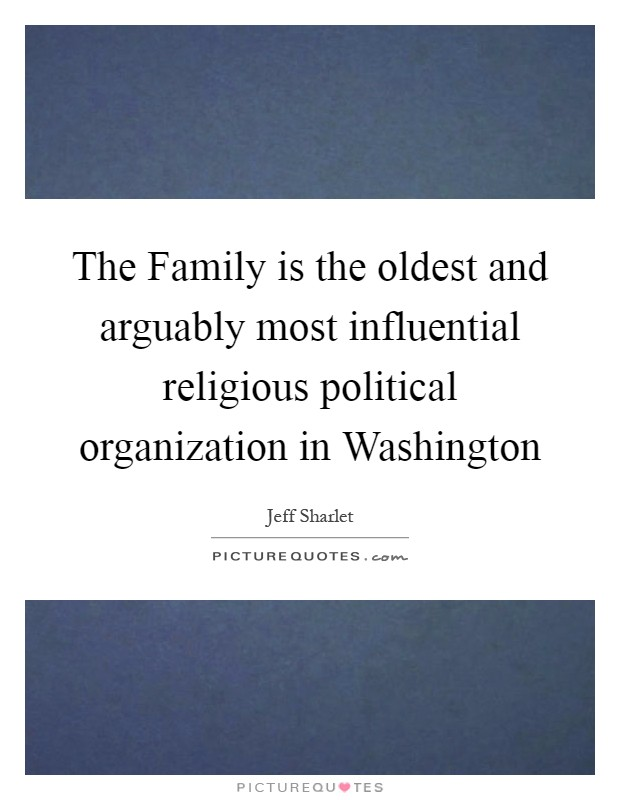 The Family is the oldest and arguably most influential religious political organization in Washington Picture Quote #1