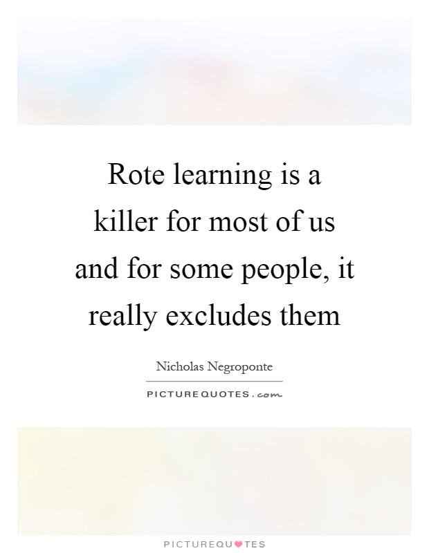 Rote learning is a killer for most of us and for some people, it really excludes them Picture Quote #1