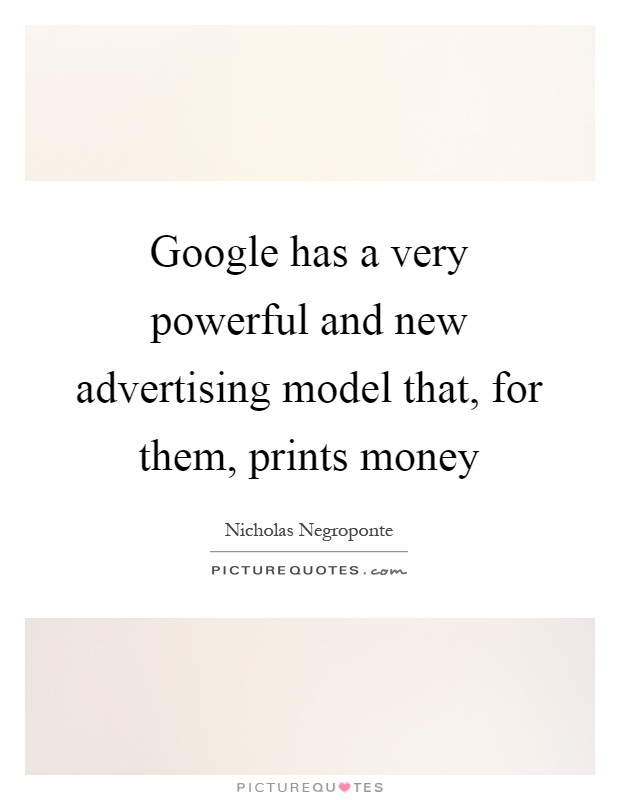 Google has a very powerful and new advertising model that, for them, prints money Picture Quote #1