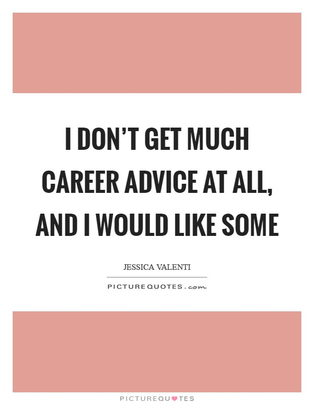 I don't get much career advice at all, and I would like some Picture Quote #1