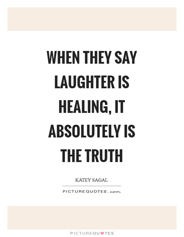 When they say laughter is healing, it absolutely is the truth Picture Quote #1