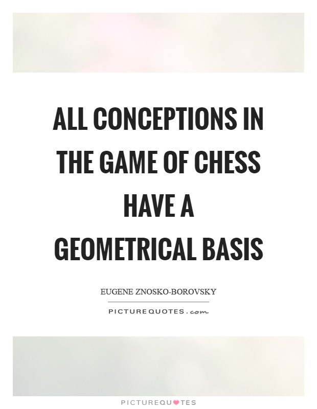 All conceptions in the game of chess have a geometrical basis Picture Quote #1