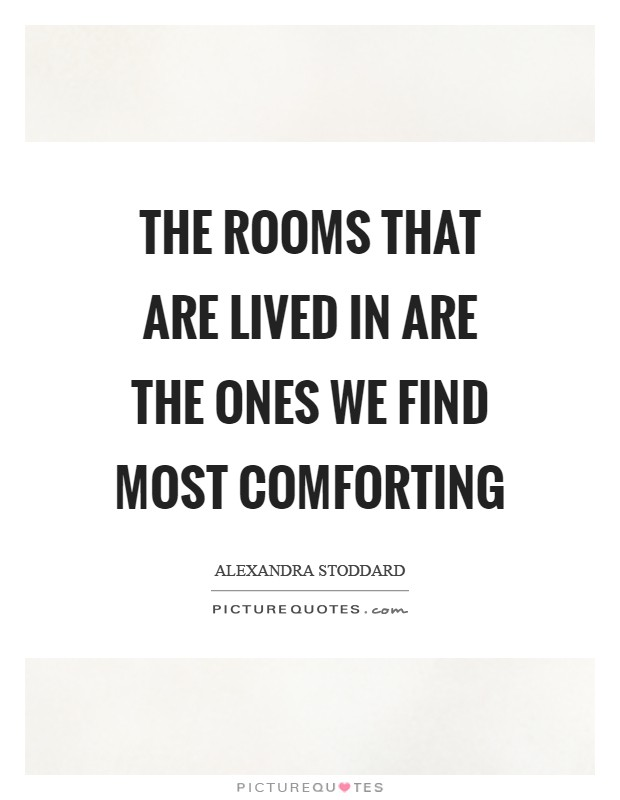 The rooms that are lived in are the ones we find most comforting Picture Quote #1