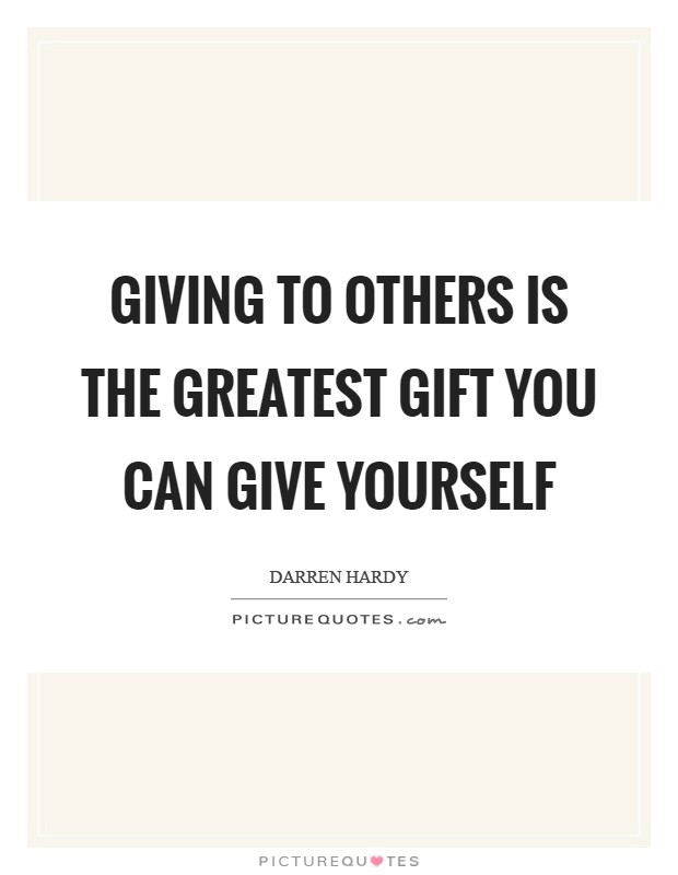 Giving to others is the greatest gift you can give yourself Picture Quote #1