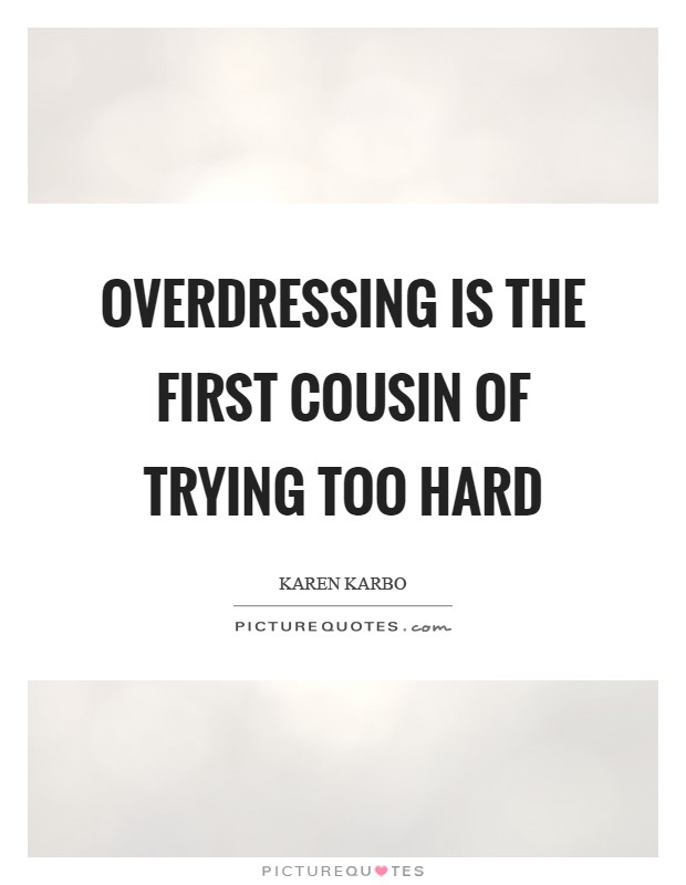 Overdressing is the first cousin of trying too hard Picture Quote #1