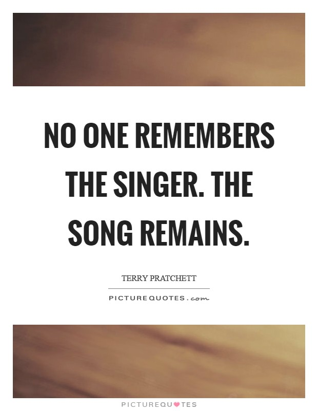 No one remembers the singer. The song remains Picture Quote #1