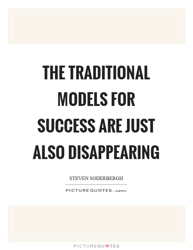 The traditional models for success are just also disappearing Picture Quote #1