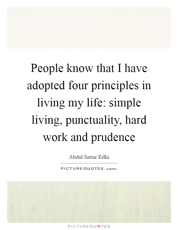people know that i have adopted four principles in living my  people know that i have adopted four principles in living my life simple living punctuality hard work and prudence