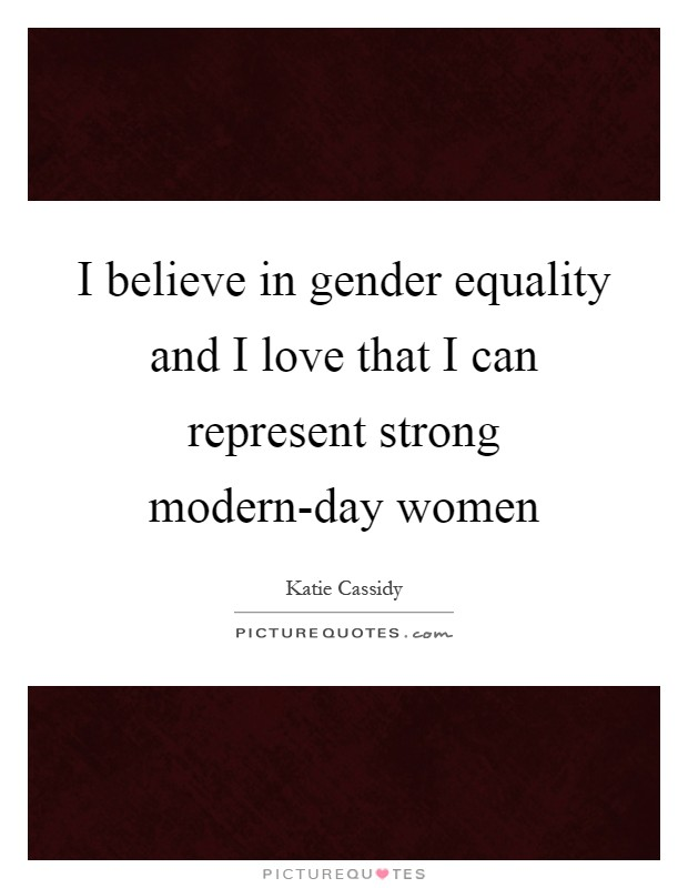 I believe in gender equality and I love that I can represent strong modern-day women Picture Quote #1