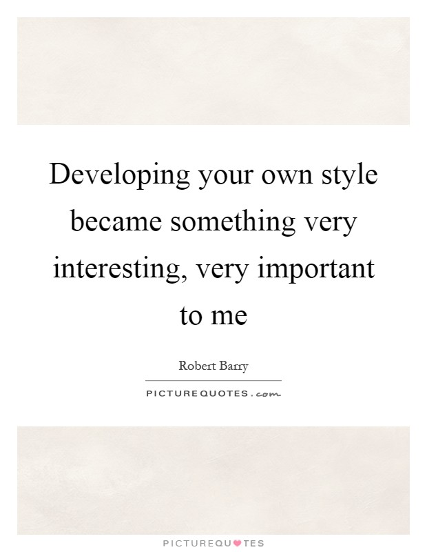 Developing your own style became something very interesting, very important to me Picture Quote #1