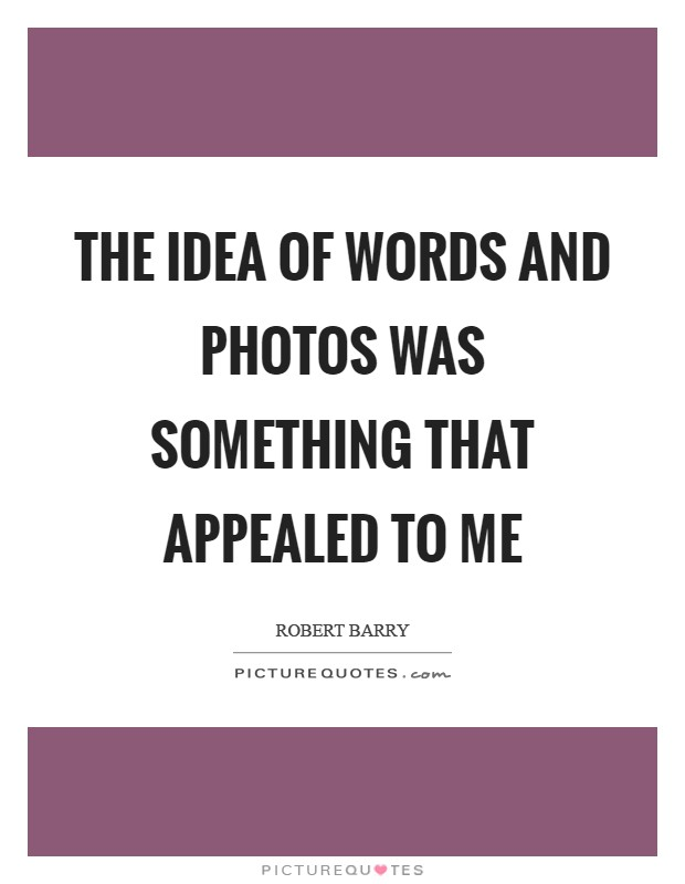 The idea of words and photos was something that appealed to me Picture Quote #1