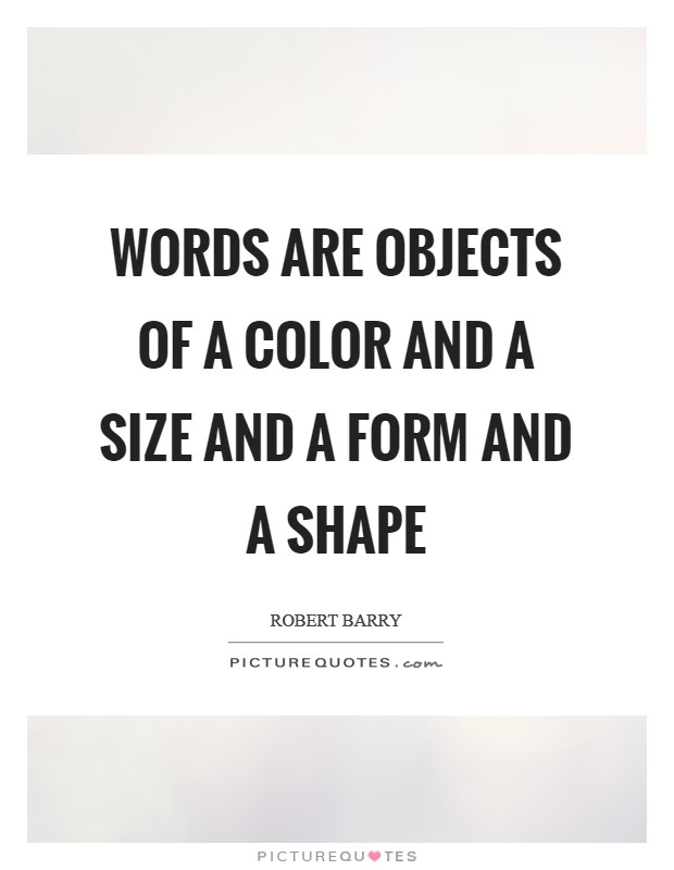 Words are objects of a color and a size and a form and a shape Picture Quote #1