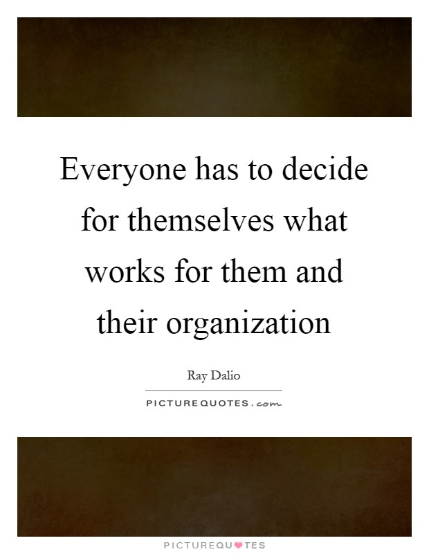 Everyone has to decide for themselves what works for them and their organization Picture Quote #1