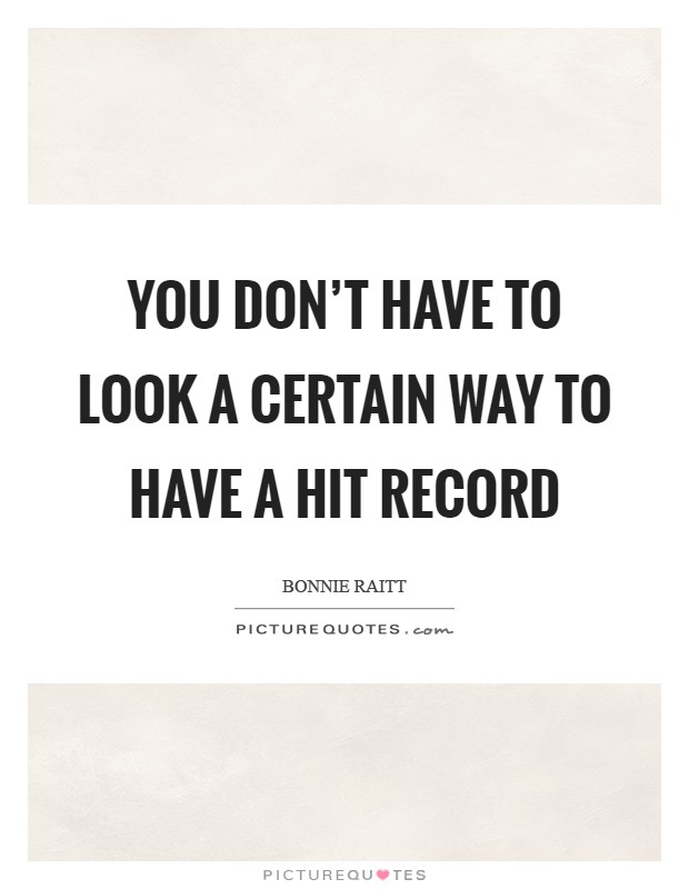 You don't have to look a certain way to have a hit record Picture Quote #1