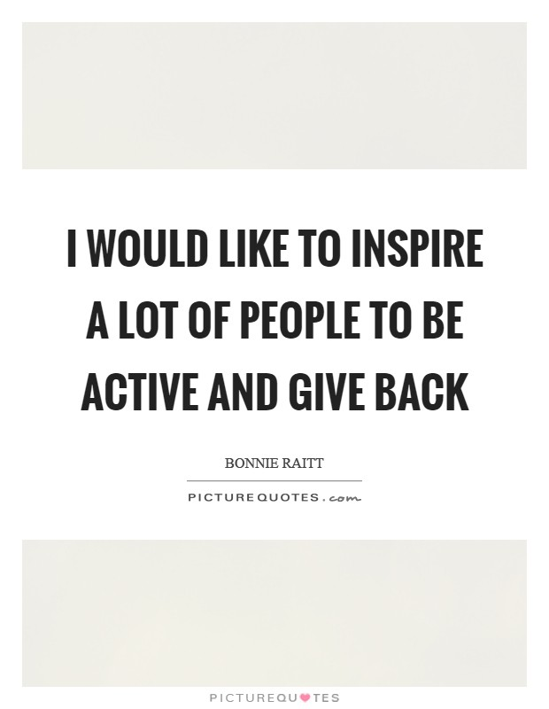 I would like to inspire a lot of people to be active and give back Picture Quote #1