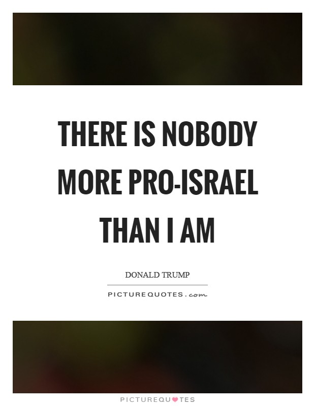 There is nobody more pro-Israel than I am Picture Quote #1