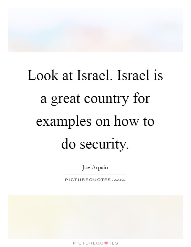 Look at Israel. Israel is a great country for examples on how to do security Picture Quote #1