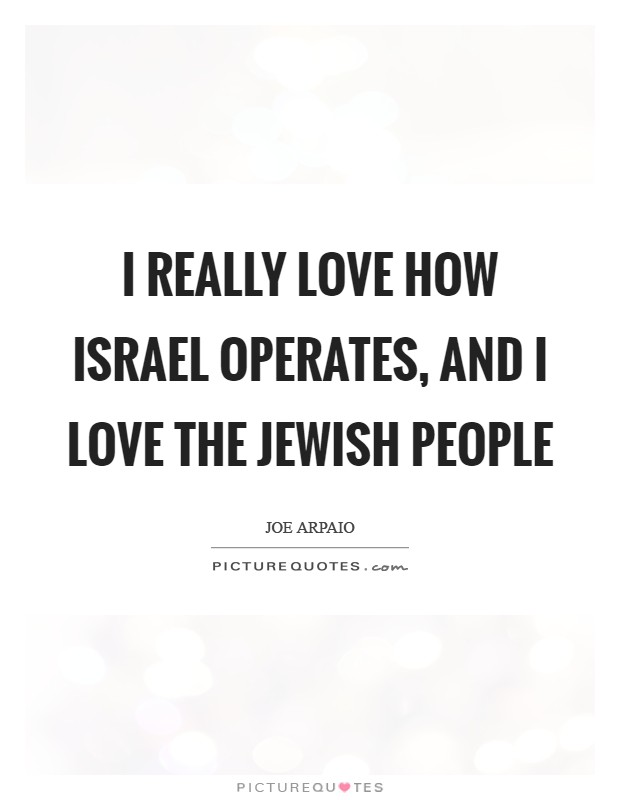 I really love how Israel operates, and I love the Jewish people Picture Quote #1
