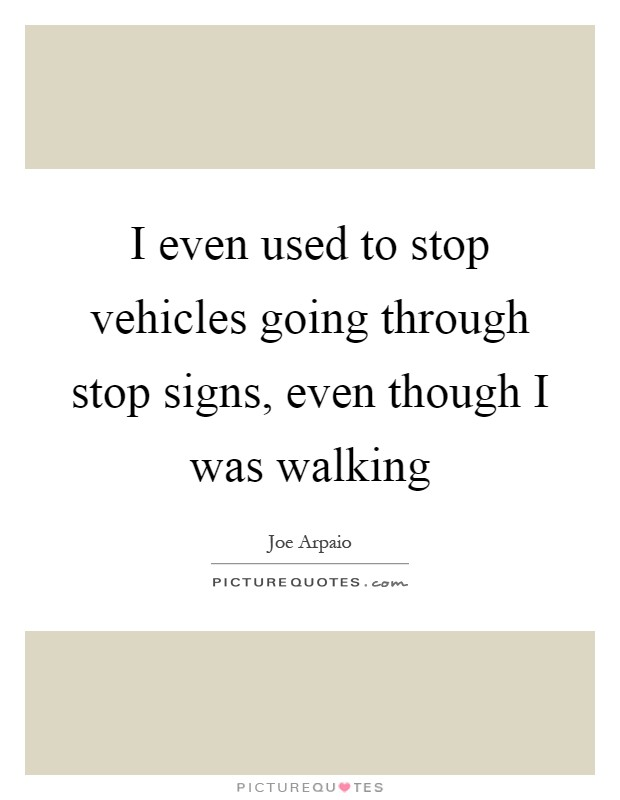 I Even Used To Stop Vehicles Going Through Stop Signs Even