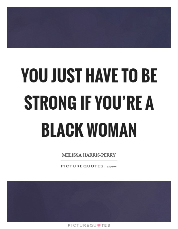 You just have to be strong if you\'re a black woman | Picture ...