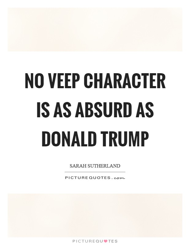 No veep character is as absurd as Donald Trump Picture Quote #1