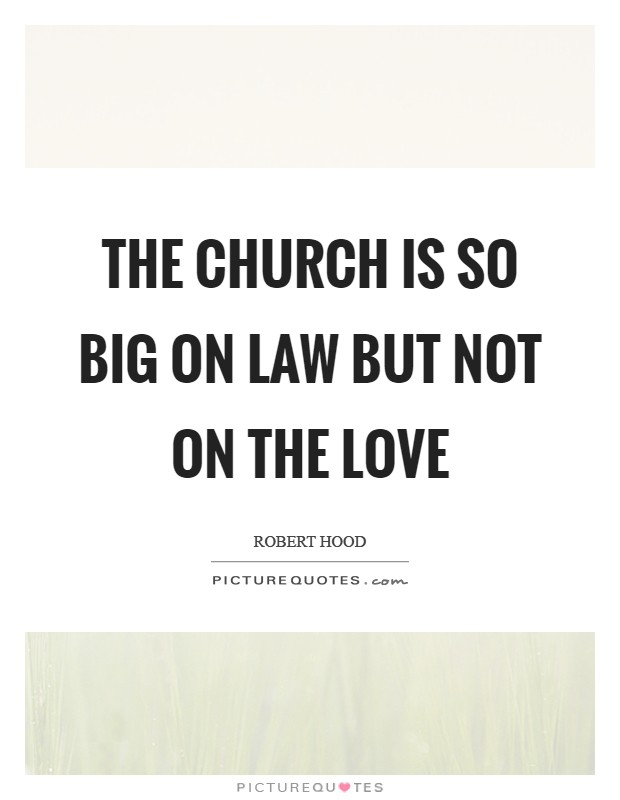 The church is so big on law but not on the love Picture Quote #1