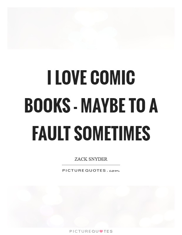 I love comic books - maybe to a fault sometimes Picture Quote #1