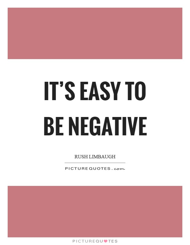 It's easy to be negative Picture Quote #1