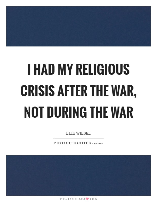 I had my religious crisis after the war, not during the war Picture Quote #1