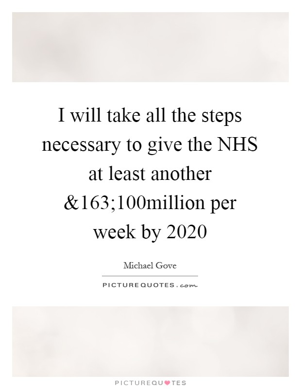 I will take all the steps necessary to give the NHS at least another Picture Quote #1