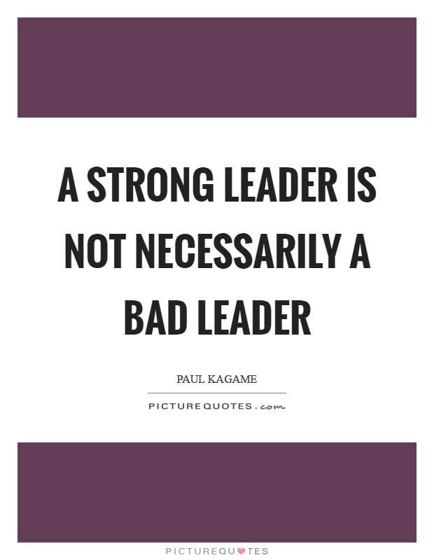 A strong leader is not necessarily a bad leader Picture Quote #1