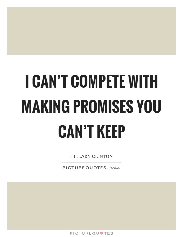 I can't compete with making promises you can't keep Picture Quote #1