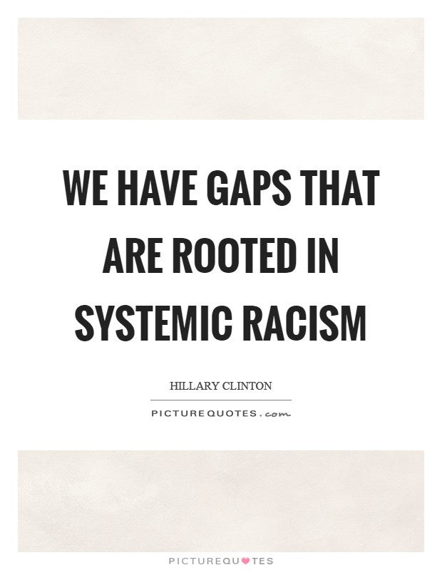 We have gaps that are rooted in systemic racism Picture Quote #1