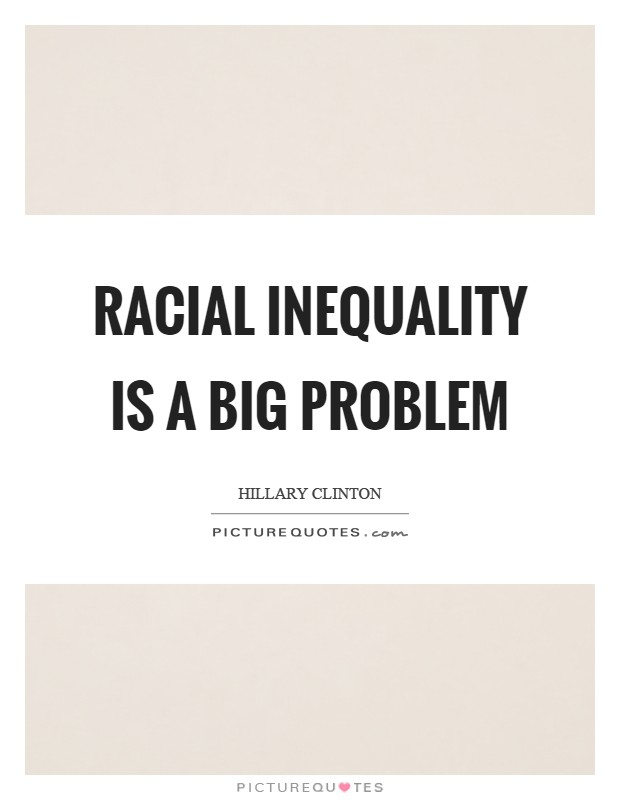 Racial inequality is a big problem Picture Quote #1