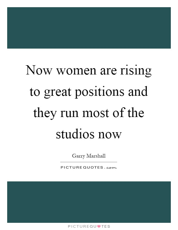 Now women are rising to great positions and they run most of the studios now Picture Quote #1