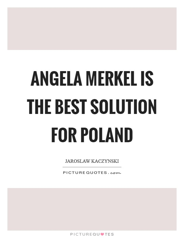 Angela Merkel is the best solution for Poland Picture Quote #1