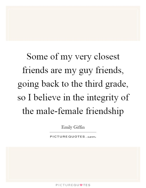 Quotes About Male Friendship Delectable Some Of My Very Closest Friends Are My Guy Friends Going Back