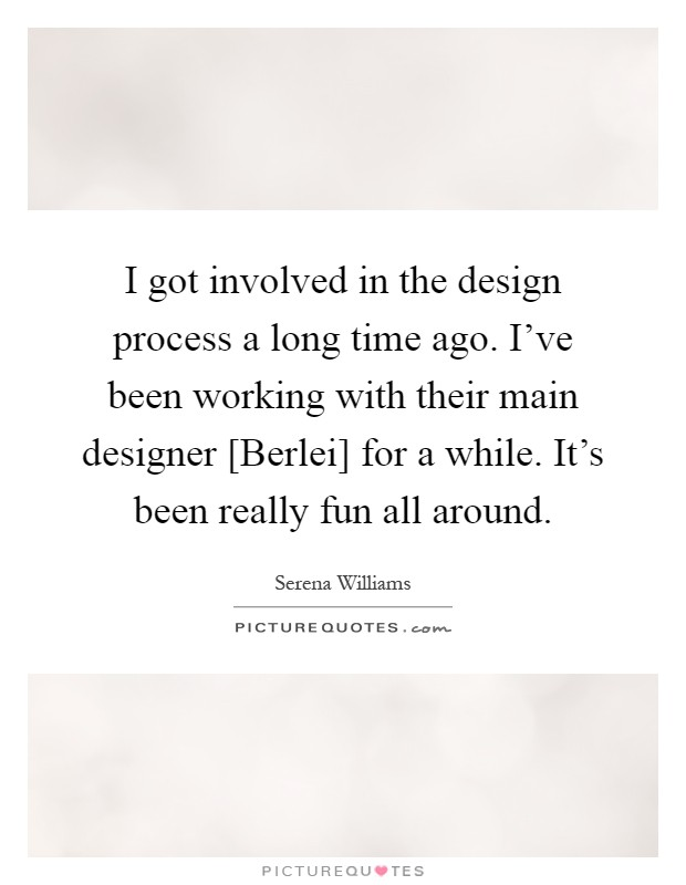 I got involved in the design process a long time ago. I've been working with their main designer [Berlei] for a while. It's been really fun all around Picture Quote #1