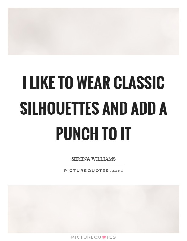 I like to wear classic silhouettes and add a punch to it Picture Quote #1