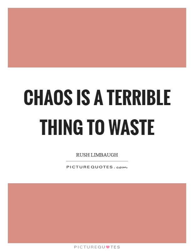 Chaos is a terrible thing to waste Picture Quote #1