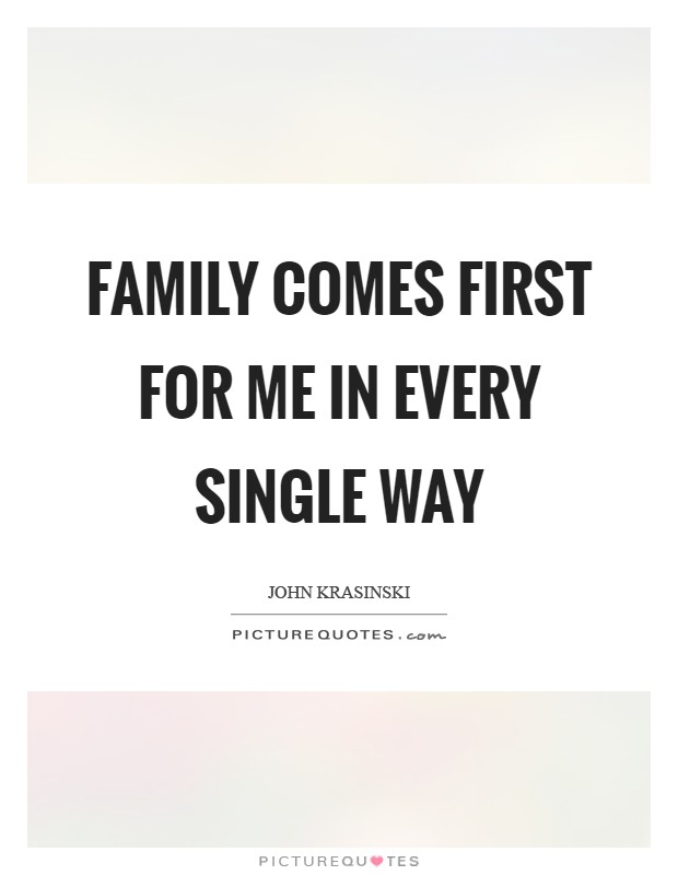 Family comes first for me in every single way Picture Quote #1