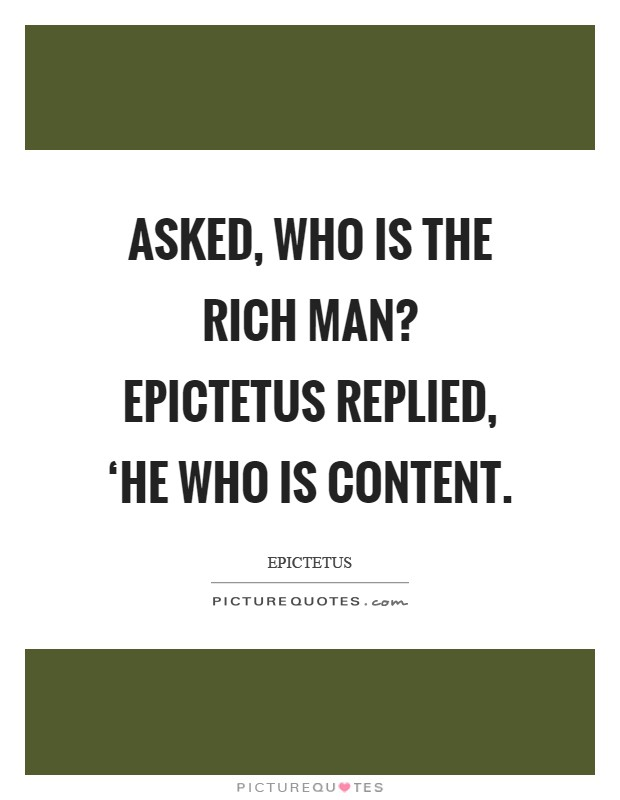 Asked, Who is the rich man? Epictetus replied, 'He who is content Picture Quote #1