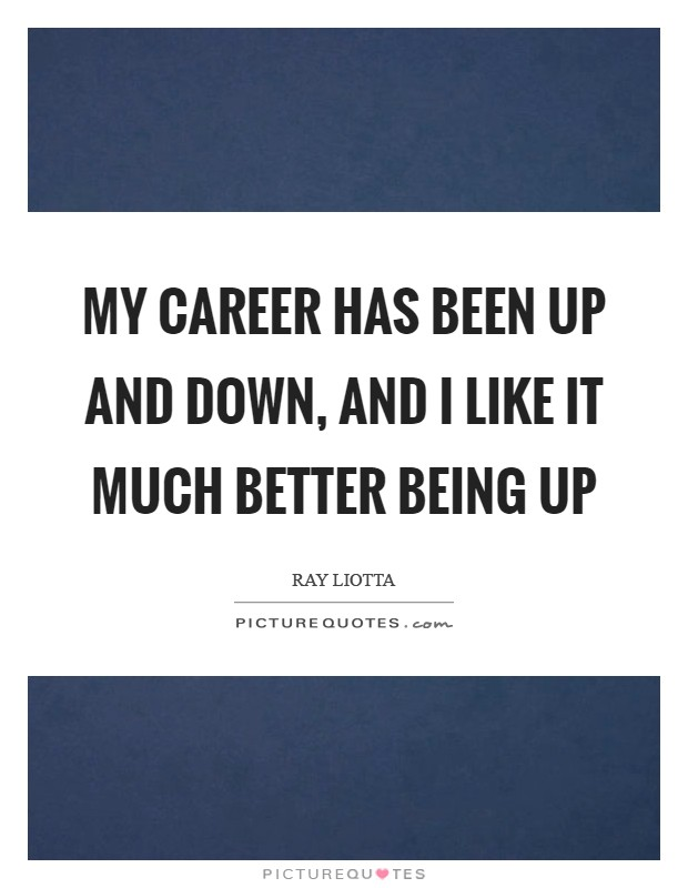 My career has been up and down, and I like it much better being up Picture Quote #1