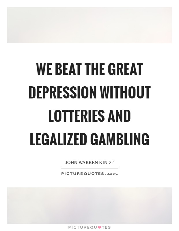 We beat the Great Depression without lotteries and legalized gambling Picture Quote #1