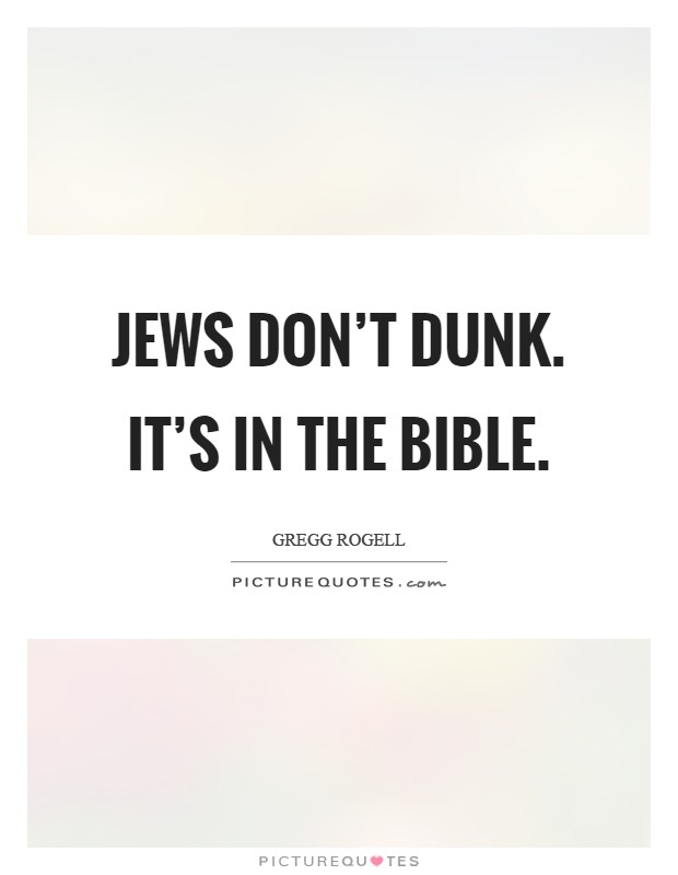 Jews don't dunk. It's in the bible Picture Quote #1