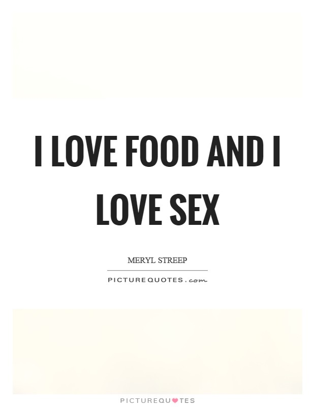 I love food and I love sex Picture Quote #1